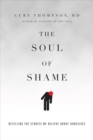 The Soul of Shame : Retelling the Stories We Believe About Ourselves - Book