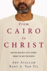 From Cairo to Christ : How One Muslim's Faith Journey Shows the Way for Others - Book