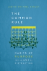 The Common Rule : Habits of Purpose for an Age of Distraction - Book