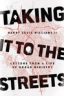 Taking It to the Streets : Lessons from a Life of Urban Ministry - Book