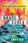 Brave Souls : Experiencing the Audacious Power of Empathy - Book