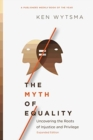 The Myth of Equality : Uncovering the Roots of Injustice and Privilege - Book