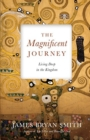 The Magnificent Journey : Living Deep in the Kingdom - Book