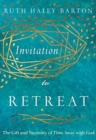 Invitation to Retreat : The Gift and Necessity of Time Away with God - Book