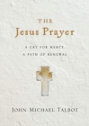 The Jesus Prayer : A Cry for Mercy, a Path of Renewal - Book