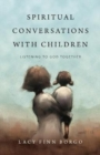 Spiritual Conversations with Children : Listening to God Together - Book
