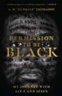 Permission to Be Black : My Journey with Jay-Z and Jesus - Book