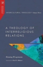 Intercultural Theology, Volume Three : A Theology of Interreligious Relations - Book