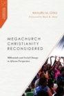 Megachurch Christianity Reconsidered : Millennials and Social Change in African Perspective - Book