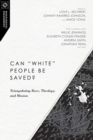 "Can ""White"" People Be Saved? : Triangulating Race, Theology, and Mission - Book"