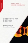 Questions of Context : Reading a Century of German Mission Theology - Book
