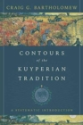 Contours of the Kuyperian Tradition : A Systematic Introduction - Book