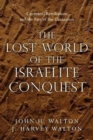 The Lost World of the Israelite Conquest : Covenant, Retribution, and the Fate of the Canaanites - Book