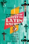 In Search of Christ in Latin America : From Colonial Image to Liberating Savior - Book