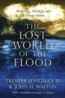 The Lost World of the Flood : Mythology, Theology, and the Deluge Debate - Book