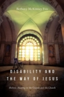 Disability and the Way of Jesus : Holistic Healing in the Gospels and the Church - Book