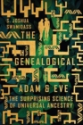 The Genealogical Adam and Eve : The Surprising Science of Universal Ancestry - Book
