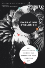 Embracing Evolution : How Understanding Science Can Strengthen Your Christian Life - Book