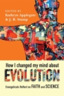 How I Changed My Mind about Evolution : Evangelicals Reflect on Faith and Science - Book