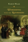 Worshiping with the Reformers - Book