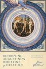 Retrieving Augustine's Doctrine of Creation : Ancient Wisdom for Current Controversy - Book