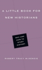 A Little Book for New Historians : Why and How to Study History - Book