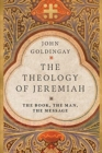 The Theology of Jeremiah : The Book, the Man, the Message - Book
