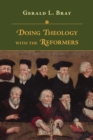 Doing Theology with the Reformers - eBook