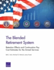 The Blended Retirement System : Retention Effects and Continuation Pay Cost Estimates for the Armed Services - Book