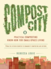 Compost City : Practical Composting Know-How for Small-Space Living - eBook