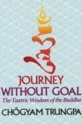 Journey Without Goal : The Tantric Wisdom of the Buddha - eBook