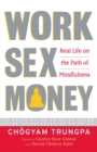 Work, Sex, Money : Real Life on the Path of Mindfulness - eBook