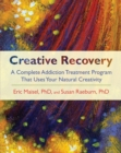 Creative Recovery : A Complete Addiction Treatment Program That Uses Your Natural Creativity - eBook