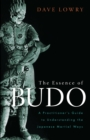 The Essence of Budo : A Practitioner's Guide to Understanding the Japanese Martial Ways - eBook