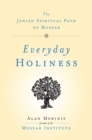 Everyday Holiness : The Jewish Spiritual Path of Mussar - eBook