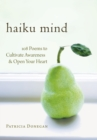 Haiku Mind : 108 Poems to Cultivate Awareness and Open Your Heart - eBook