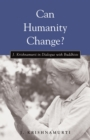 Can Humanity Change? : J. Krishnamurti in Dialogue with Buddhists - eBook