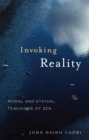 Invoking Reality : Moral and Ethical Teachings of Zen - eBook