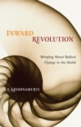 Inward Revolution : Bringing About Radical Change in the World - eBook