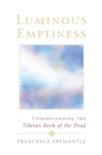 Luminous Emptiness : A Guide to the Tibetan Book of the Dead - eBook