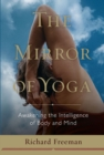 The Mirror of Yoga : Awakening the Intelligence of Body and Mind - eBook