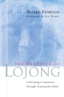 The Practice of Lojong : Cultivating Compassion through Training the Mind - eBook