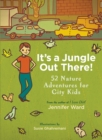 It's a Jungle Out There! : 52 Nature Adventures for City Kids - eBook