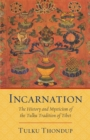 Incarnation : The History and Mysticism of the Tulku Tradition of Tibet - eBook