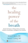 The Healing Power of the Breath : Simple Techniques to Reduce Stress and Anxiety, Enhance Concentration, and Balance Your Emotions - eBook