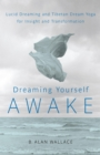 Dreaming Yourself Awake : Lucid Dreaming and Tibetan Dream Yoga for Insight and Transformation - eBook