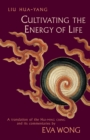 Cultivating the Energy of Life : A Translation of the Hui-Ming Ching and Its Commentaries - eBook
