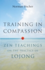 Training in Compassion : Zen Teachings on the Practice of Lojong - eBook