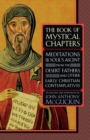 The Book of Mystical Chapters : Meditations on the Soul's Ascent, from the Desert Fathers and Other Early Christ ian Contemplatives - eBook