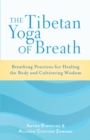 The Tibetan Yoga of Breath : Breathing Practices for Healing the Body and Cultivating Wisdom - eBook